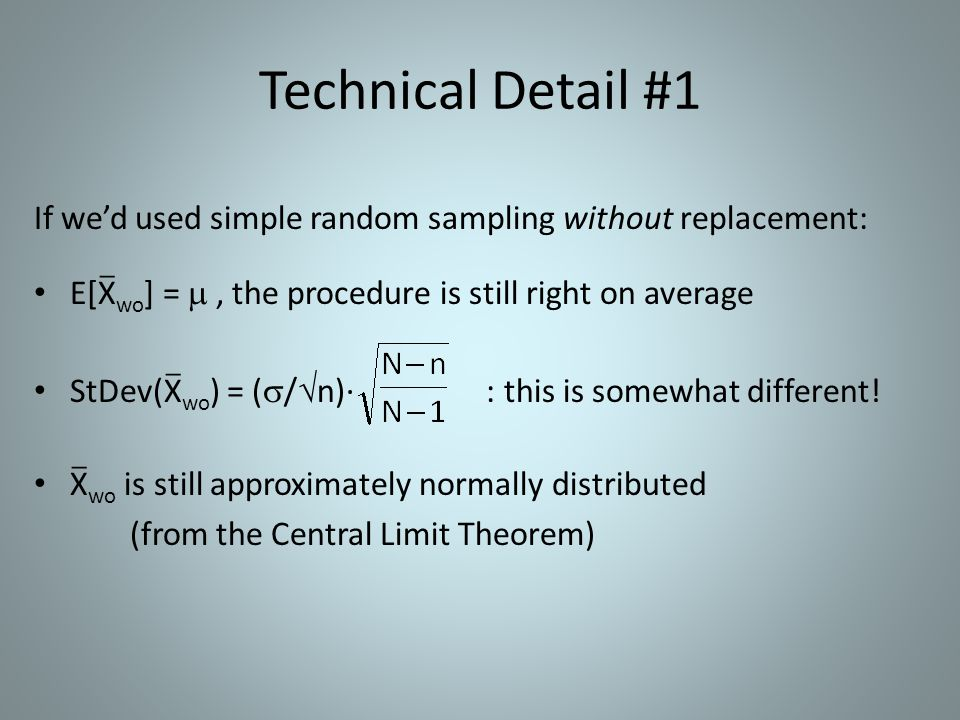 Technical Detail #1 If we'd used simple random sampling without replacement: E[ X wo] =  , the procedure is still right on average.
